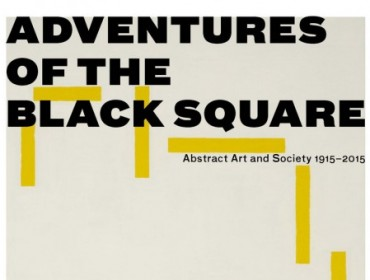 Adventures of the Black Square Abstract Art and Society 1915–2015
