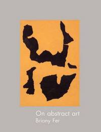 Abstract Art by Briony Fer (Yale University Press, New Haven, CT 2000)