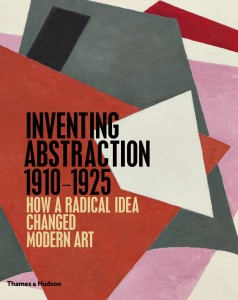 Inventing Abstraction 1910-1925 How a Radical Idea Changed Modern Art
