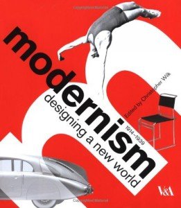 Modernism Designing a New World 1914-1939, edited by Christopher Wilk (V&A Publishing, London 2006).