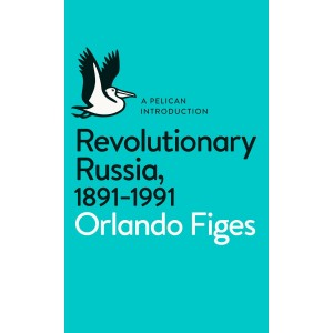 Revolutionary Russia, 1891-1991 A Pelican Introduction by Orlando Figes (Penguin, London 2014)