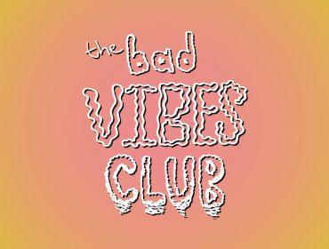 Bad Vibes Club