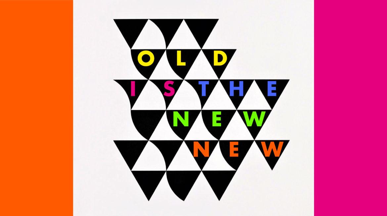OLDisTHEnewNEW-01
